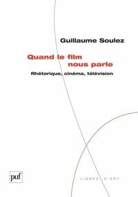 Guillaume Soulez - Quand le film nous parle - Rhétorique, cinéma, télévision.