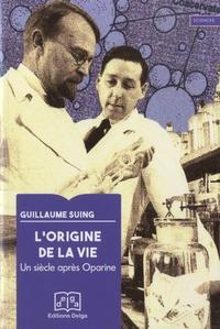 Guillaume Suing - L'origine de la vie - Un siècle après Oparine.