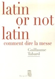 Guillaume Tabard - Latin or not latin - Comment dire la messe.