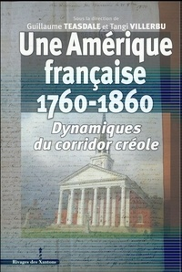 Guillaume Teasdale et Tangi Villerbu - Une Amérique française (1760-1860) - Dynamiques du corridor créole.