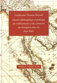 Guillaume-Thomas Raynal - Histoire philosophique et politique des établissements et du commerce des Européens dans les deux Indes - Tome 2, Livres VI-IX.