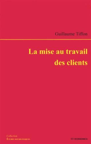Guillaume Tiffon - La mise au travail des clients.