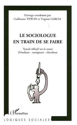 Guillaume Tiffon et Virginie Garcia - Le sociologue en train de se faire - Travail réflexif sur le staut d'étudiant-enseignant-chercheur.
