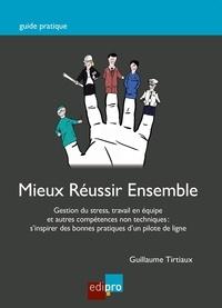 Guillaume Tirtiaux - Mieux réussir ensemble - Gestion du stress, travail en équipe et autres compétences non techniques : s'inspirer des bonnes pratiques d'un pilote de ligne.