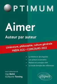 Guillaume Tonning et Ugo Batini - Aimer, auteur par auteur - Littérature, philosophie, culture générale. Prépa ECG. Concours 2022.