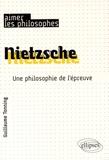 Guillaume Tonning - Nietzsche - Une philosophie de l'épreuve.
