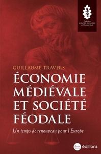Guillaume Travers - Economie médiévale et société féodale - Un temps de renouveau pour l'Europe.