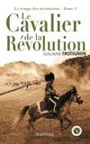 Guillaume Trotignon - Le Cavalier de la Révolution.