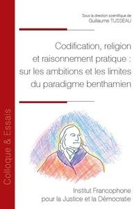 Guillaume Tusseau - Codification, religion et raisonnement pratique : sur les ambitions et les limites du paradigme benthamien.