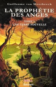 Guillaume Van Meerbeeck - La Prophétie des Anges Tome 1 : Une terre nouvelle.