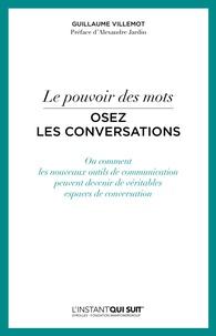Guillaume Villemot - Le pouvoir des mots, osez les conversations - Ou comment les nouveaux outils de communication peuvent devenir de véritables espaces de conversation.