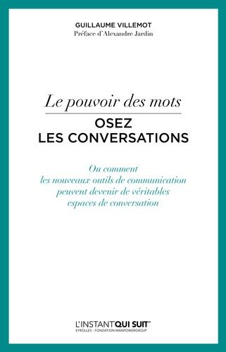 Le pouvoir des mots, osez les conversations. Ou comment les nouveaux outils de communication peuvent devenir de véritables espaces de conversation