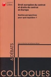 Guillaume Wicker et Carole Aubert de Vincelles - Droit européen du contrat et droits du contrat en Europe - Quelles perspectives pour quel équilibre ?.