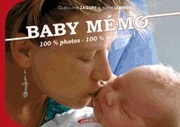 Guillaume Zagury et Anne Lemmens - Baby Mémo - 100% pratique, 100% photos.