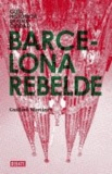 Guillém Martinez - Barcelona rebelde.