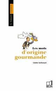 Guillemard - Les mots d'origine gourmande.