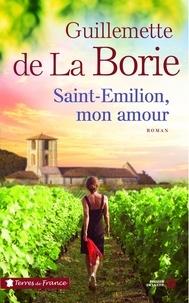 Guillemette de La Borie - Saint Emilion, mon amour.