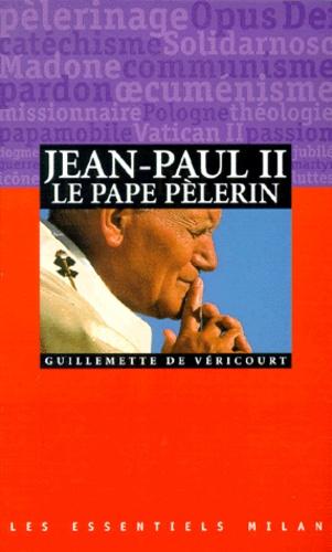 Guillemette de Véricourt - Jean-Paul II, le Pape pélerin.