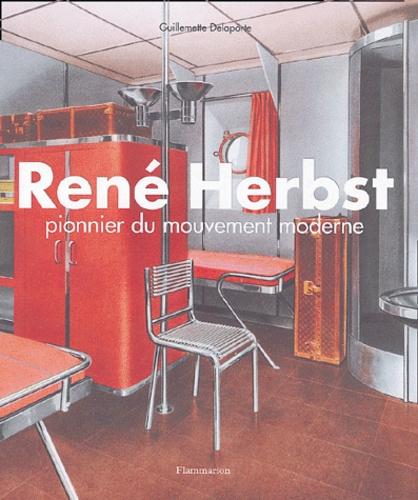 Guillemette Delaporte - René Herbst - Pionnier du mouvement moderne.