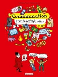 Guillemette Faure et Adrienne Barman - Consommation : le guide de l'anti-manipulation en BD.