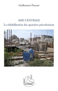 Guillemette Pincent - La réhabilitation des quartiers précoloniaux dans les villes d'Asie centrale.