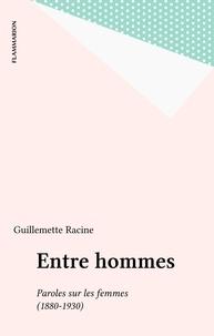 Guillemette Racine - Entre hommes - Paroles sur les femmes (1880-1930).
