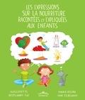 Guillemette Resplandy-Taï et Marie-Hélène Van Tilbeurgh - Les expressions sur la nourriture racontées et expliquées aux enfants.