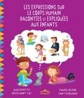 Guillemette Resplandy-Taï et Marie-Hélène Van Tilbeurgh - Les expressions sur le corps humain racontées et expliquées aux enfants.