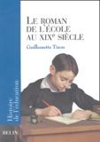 Guillemette Tison - Le roman de l'école au XIXe siècle.