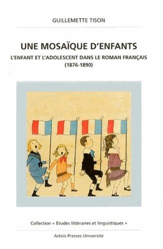 UNE MOSAIQUE D'ENFANTS. L'enfant et l'adolescent dans le roman français (1876-1890)