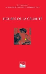 Guillemine Chaudoye et Dominique Cupa - Figures de la cruauté.