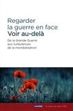 Guillermo Agudelo et Jean-François Boulanger - La guerre en face ; voir au-delà - De la Grande Guerre aux turbulences de la mondialisation.