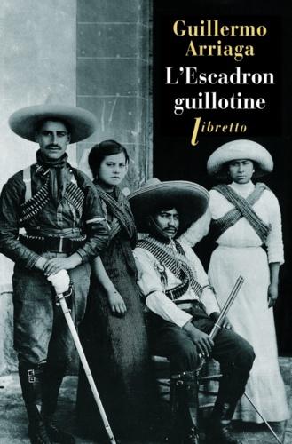 Guillermo Arriaga - L'escadron guillotine.
