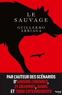 Guillermo Arriaga - Le sauvage.