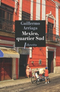 Guillermo Arriaga - Mexico, quartier Sud - Nouvelles.