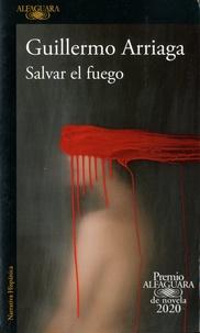 Guillermo Arriaga - Salvar el fuego.