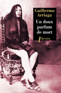 Guillermo Arriaga - Un doux parfum de mort.