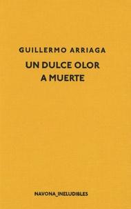 Guillermo Arriaga - Un dulce olor a muerte.