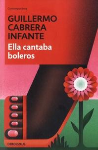 Guillermo Cabrera Infante - Ella cantaba boleros.