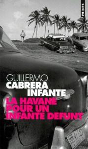 Guillermo Cabrera Infante - La Havane pour un infante défunt.
