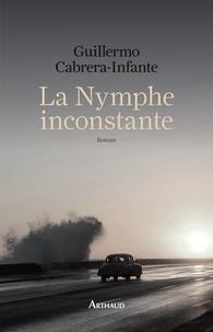Guillermo Cabrera Infante - La nymphe inconstante.