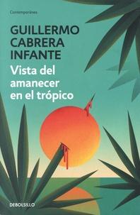 Guillermo Cabrera Infante - Vista del amanecer en el tropico.