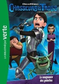 Guillermo Del Toro - Chasseurs de trolls Tome 3 : La vengeance des gobelins.