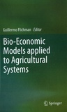 Guillermo Flichman - Bio-Economic Models applied to Agricultural Systems.