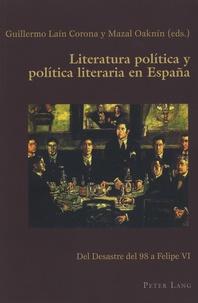 Guillermo Lain Corona et Mazal Oaknin - Literatura politica y politica literaria en Espana - Del Desastre del 98 a Felipe VI.