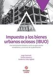 Guillermo Oglietti et Tomás Guevara - Impuesto a los bienes urbanos ociosos - Una herramienta tributaria contra la especulación inmobiliaria y al servicio de la planificación.