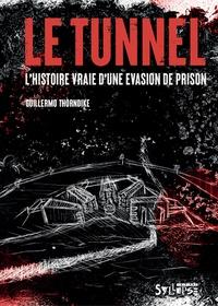 Guillermo Thorndike - Le Tunnel - L'histoire vraie d'une évasion de prison.