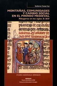 Guillermo Tomas Faci - Montanas, comunidades y cambio social en el Pirineo medieval - Ribagorza en los siglos X-XIV.