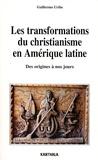 Guillermo Uribe - Les transformations du christianisme en Amérique latine - Des origines à nos jours.