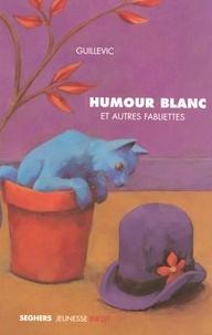 Guillevic - Humour blanc et autres fabliettes.